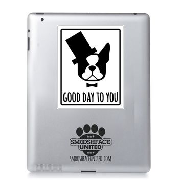 Boston Terrier vinyl sticker - 'Good day to you' a perfect Boston decal on your car - American gentleman dog breed - #bostonlove