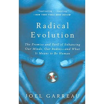 Radical Evolution: The Promise and Peril of Enhancing Our Minds, Our Bodies--and What It Means to Be Human