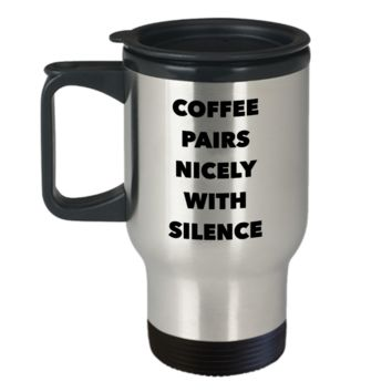 Coffee Pairs Nicely with Silence Travel Mug Stainless Steel Insulated Coffee Cup
