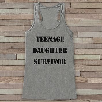 Teenage Daughter Survivor - Funny Shirts for Women - Novelty Tank - Gift for Mom - Workout Tank - Gift for Her - Mother's Day Gift Idea