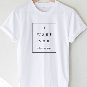 I Want You To Leave Me Alone Tee- White