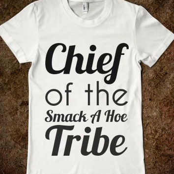 Chief Of The Smack A Hoe Tribe T-Shirt