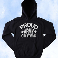 Army Girlfriend Sweatshirt Proud Army Girlfriend Slogan Armed Forces USA American Family America Tumblr Hoodie