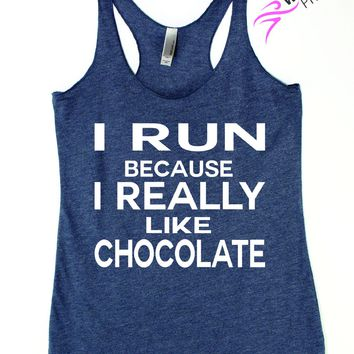 I Run Because I Really Like Chocolate Funny Tank