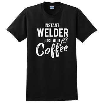 Instant welder just add coffee funny welder job humor cool university student T Shirt