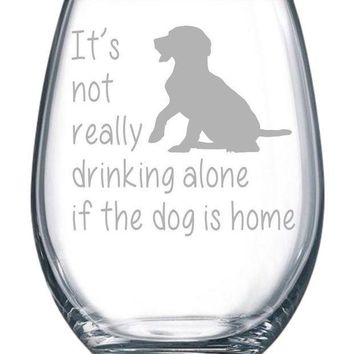 CREYN3C It's not really drinking alone if the dog is home stemless wine glass, 15 oz.(dog) - Laser Etched