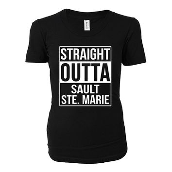 Straight Outta Sault Ste Marie City. Cool Gift - Ladies T-shirt