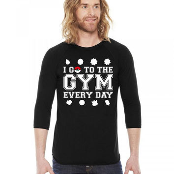 I Go To The Gym Everyday, Pokemon Gym Shirt 3/4 Sleeve Shirt