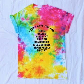 I Don't Have Time For Bigotry, Misogyny, Homophobia... Hippie Intersectional Feminist Tie Dye Shirt (Fair Trade Organic)