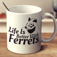 Life Is Better With Ferrets