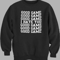 good game i hate you Sweater for Mens Sweater and Womens Sweater *