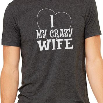 I Love My Crazy Wife Shirt Mens Shirt Wife Gift Father's Day Gift Wedding Gift Funny Shirt Wife Shirt