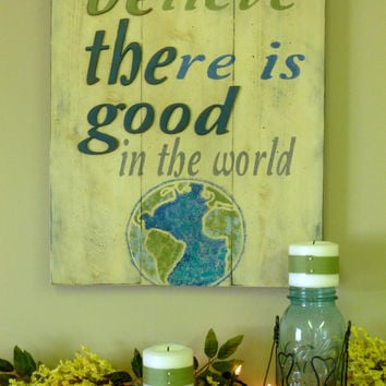 BElieve THEre is GOOD in the world sign Rustic Sign Room Decor Vintage Sign Pallet Sign Shabby Chic Blue and Green Sign Earth Day