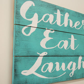 Gather Eat Laugh Pallet Sign Dining Room Wall Decor Kitchen Wall Decor Farmhouse Chic Rustic Wall Decor Turquoise Distressed Wood Handmade