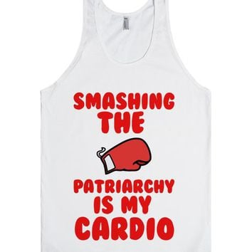 SMASHING THE PATRIARCHY IS MY CARDIO