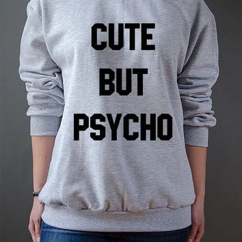 Cute But Psycho Unisex Sweatshirt Tumblr Cute Instagram Fashion