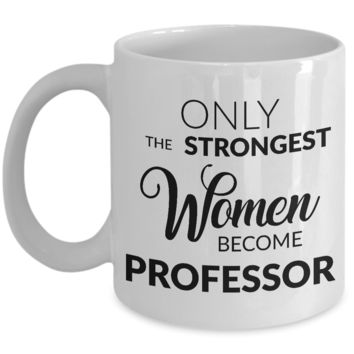Gift for Professor - Only the Strongest Women Become Professor Coffee Mug
