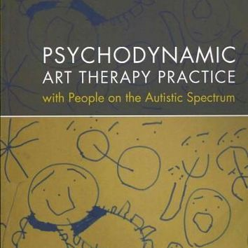 Psychodynamic Art Therapy Practice with People on the Autistic Spectrum