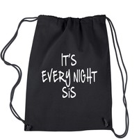 It's Every Night Sis Drawstring Backpack