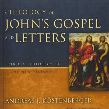 A Theology of John's Gospel and Letters Biblical Theology of the New Testament 1