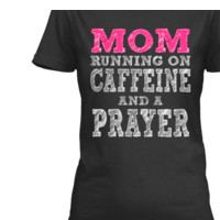 MOM RUNNING ON CAFFEINE AND A PRAYER
