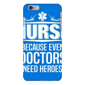Nurse Because Even Doctors Need Heroes iPhone 6/6s Plus Case