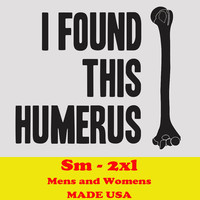 I FOUND this HUMERUS Grey T-shirt -- funny cool hip humor geek nerd retro bones humorous joke laugh Womens or Mens Tee S M L XL 2XL