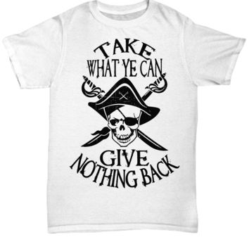 Take What Ye Can Give Nothing Back Pirate T-Shirt