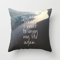 You know what? I want to enjoy my life again.. Throw Pillow by Deadly Designer