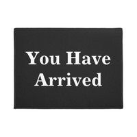 You Have Arrived Funny Doormat