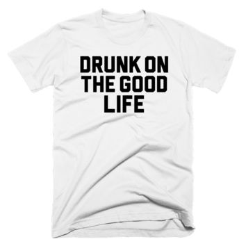 Drunk On The Good Life