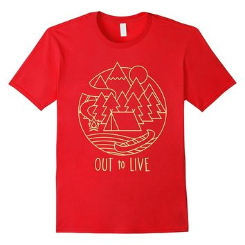 Out To Live Camping Hiking Kayak Fishing Outdoor T-shirt