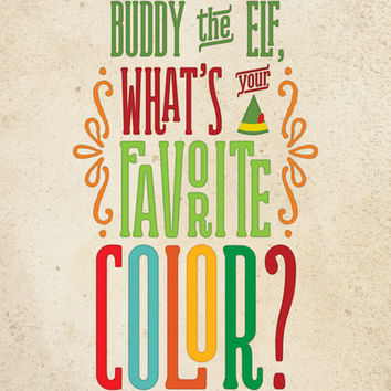 Buddy the Elf, What's Your Favorite Color? Art Print by Noonday Design