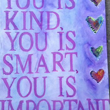 You Is Kind, You Is Smart, You Is Important Original Acrylic painting