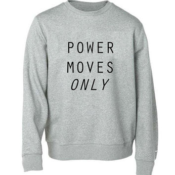 power moves only sweater Gray Sweatshirt Crewneck Men or Women for Unisex Size with variant colour