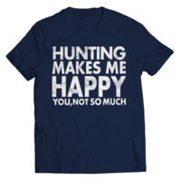 """""""Hunting Makes Me Happy: You, Not So Much"""" Unisex T Shirts/Tees"""