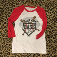 IT'S ALL ABOUT THAT BASE- Baseball women's t-shirt