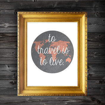 To Travel Is To Live Quote Customizable Print Wall Decor - 8x10/11x14/13x19