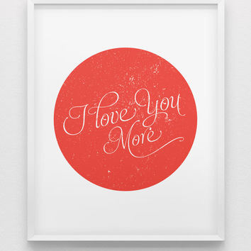 I love you more print // love print // red circle wall art // typographic modern print  // anniversary gift // love poster