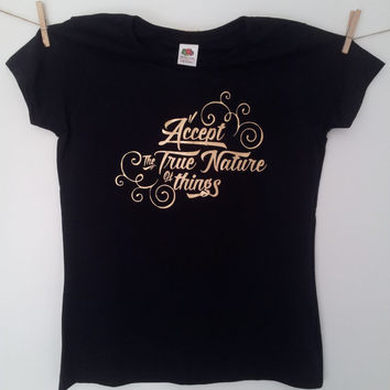 SALE! Mindfulness T-Shirt - Accept the True Nature of Things. Gold on black