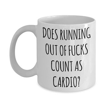 Does Running Out of Fucks Count As Cardio Mug Funny Sarcastic Coffee Cup