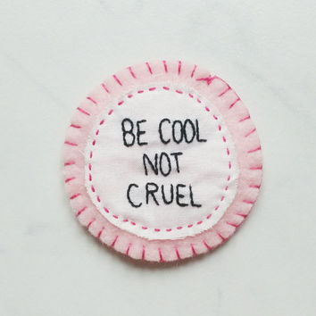 Be Cool Not Cruel Vegan Animal Cruelty Hand Embroidery Patch / Badge