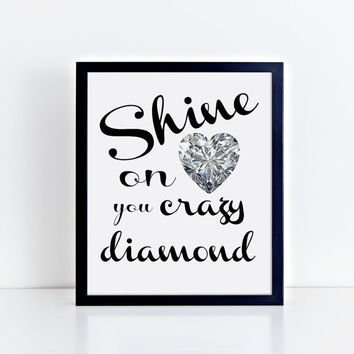 Shine On You Crazy Diamond, Instant Download, Wall Decor, Black and White, Quotes, Wise Words, Inspirational, Motivational, Home Decor