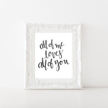John Legend, all of me loves all of you, anniversery gift, wedding gift, wall art prints, hand lettering, black and white
