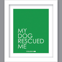 Sale 25% Off - Print My Dog Rescued Me (8X10)