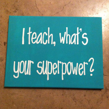 I teach, what's your superpower saying quote 9 x 12 in canvas. teacher appreciation