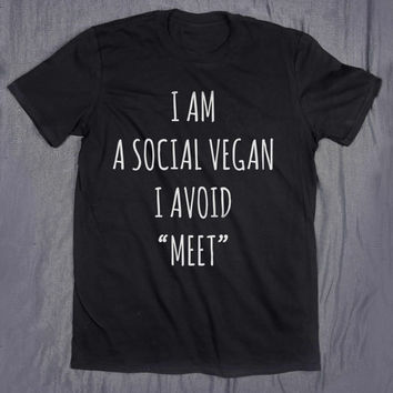 Funny I Am A Social Vegan I Avoid Meet Tumblr Slogan Anti-Social Vegetarian Pun Tee T-shirt