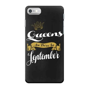 queens are born in september iPhone 7 Case