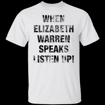 When Elizabeh Warren Speaks Listen up T-Shirt