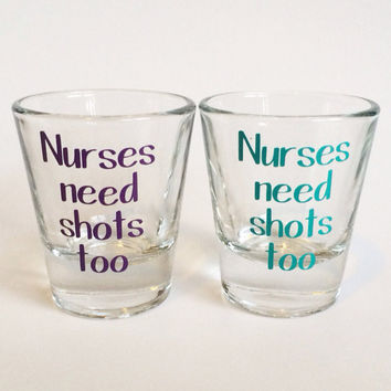 Nurses Need Shots Too -- Shot Glass